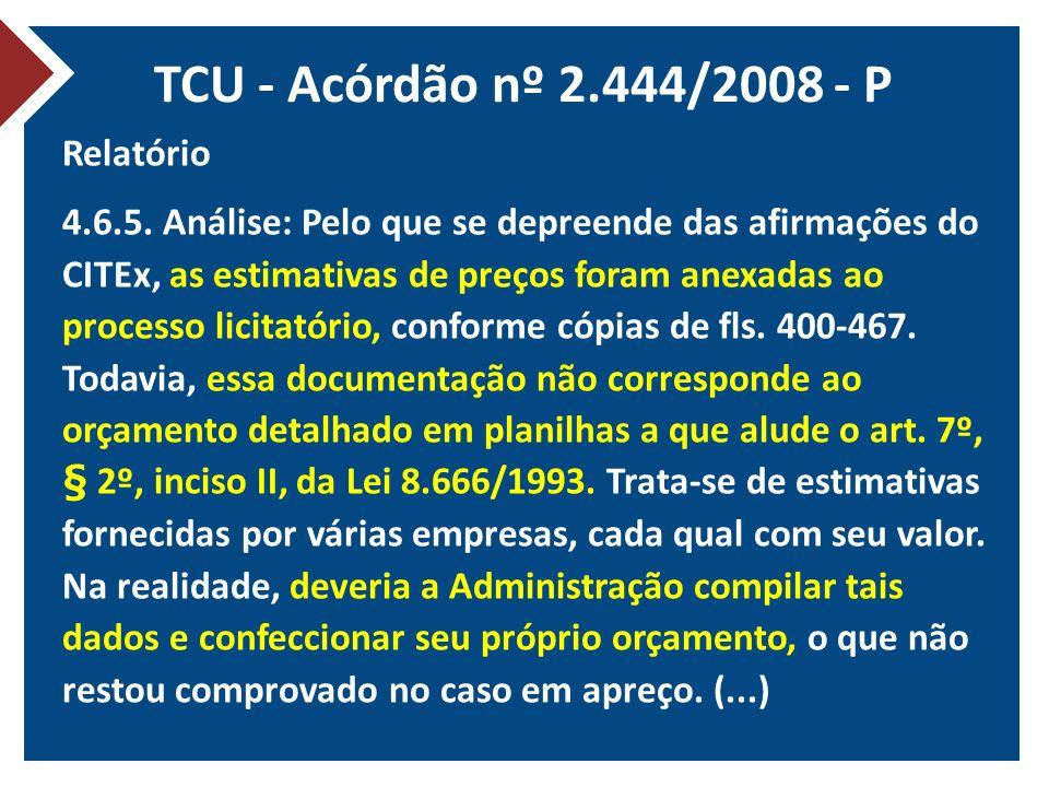 TCU - Acórdão nº 2.444/2008 - P Relatório 4.6.5. Análise: Pelo que se depreende das afirmações do CITEx, as estimativas de preços foram anexadas ao pr