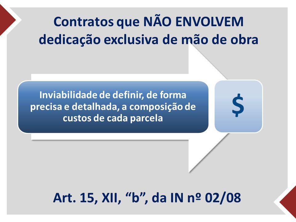 Contratos que NÃO ENVOLVEM dedicação exclusiva de mão de obra Inviabilidade de definir, de forma precisa e detalhada, a composição de custos de cada parcela $ Art.