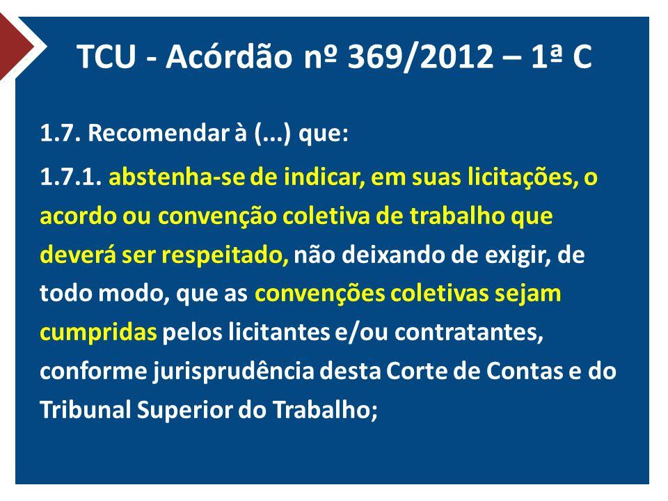 TCU - Acórdão nº 369/2012 – 1ª C 1.7. Recomendar à (...) que: 1.7.1. abstenha-se de indicar, em suas licitações, o acordo ou convenção coletiva de tra