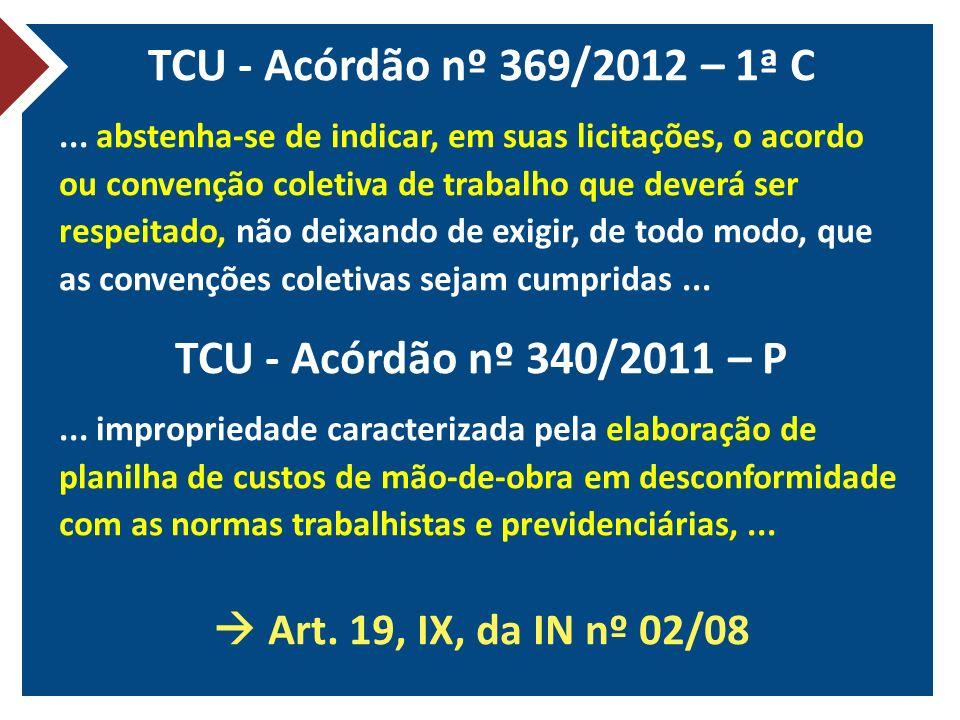 TCU - Acórdão nº 369/2012 – 1ª C... abstenha-se de indicar, em suas licitações, o acordo ou convenção coletiva de trabalho que deverá ser respeitado,