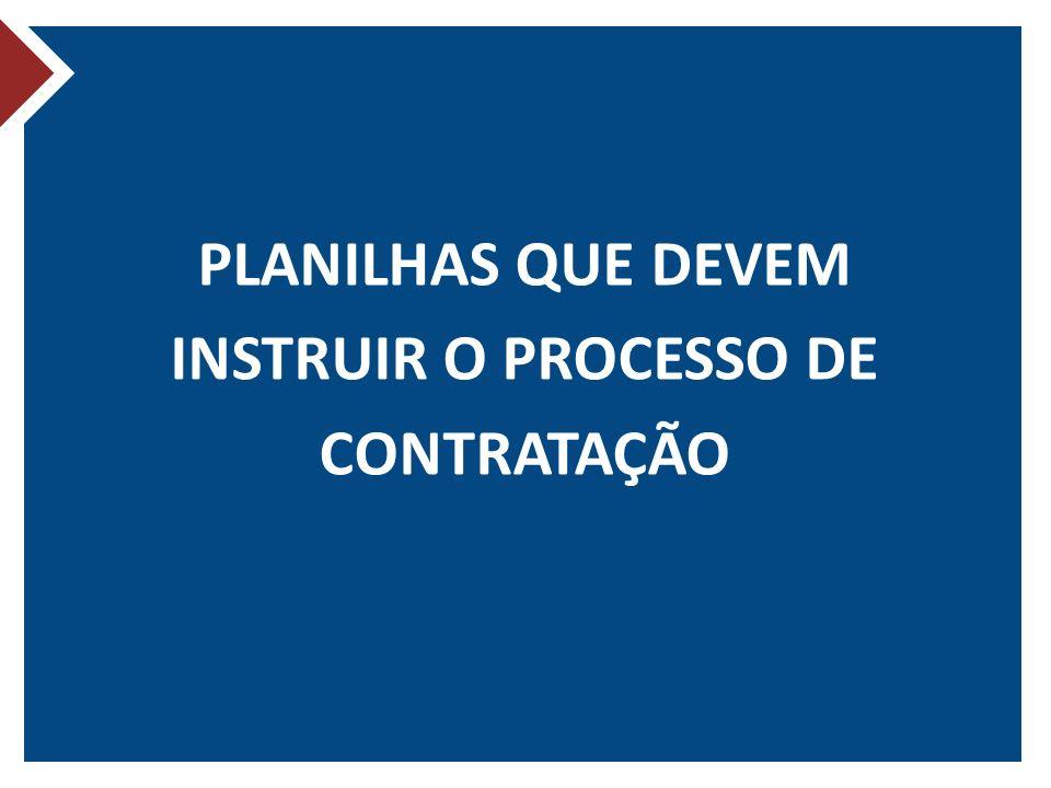 PLANILHAS QUE DEVEM INSTRUIR O PROCESSO DE CONTRATAÇÃO