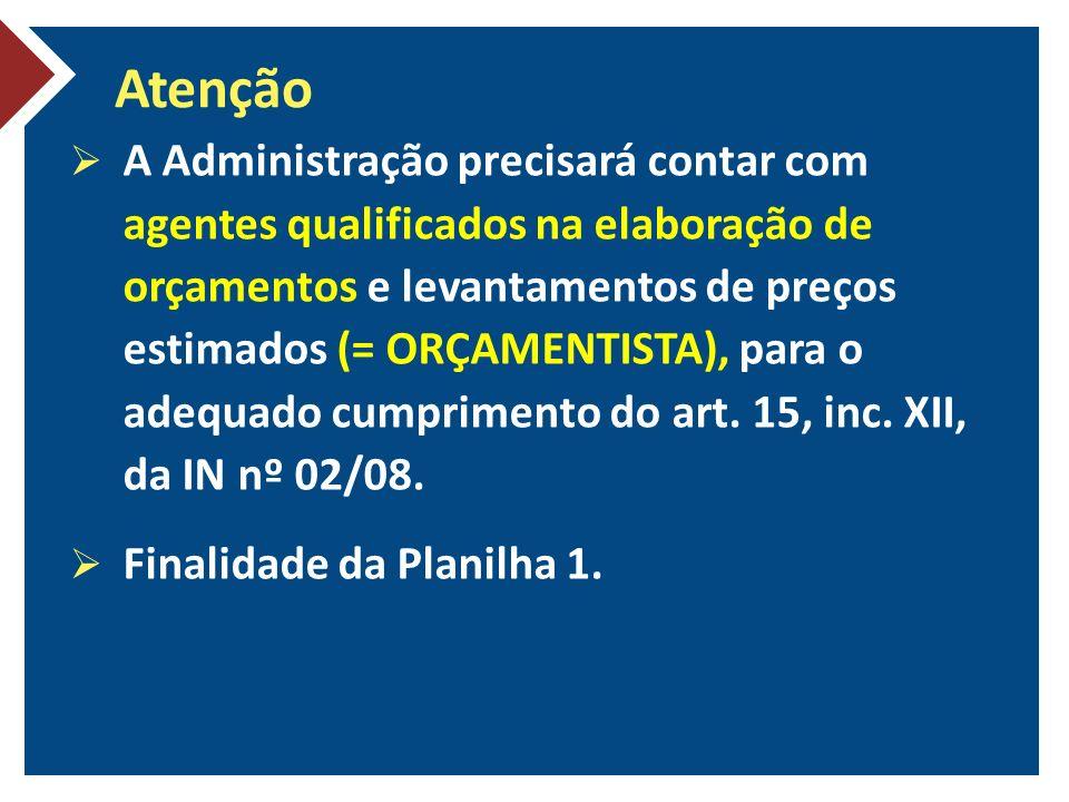 Atenção A Administração precisará contar com agentes qualificados na elaboração de orçamentos e levantamentos de preços estimados (= ORÇAMENTISTA), para o adequado cumprimento do art.