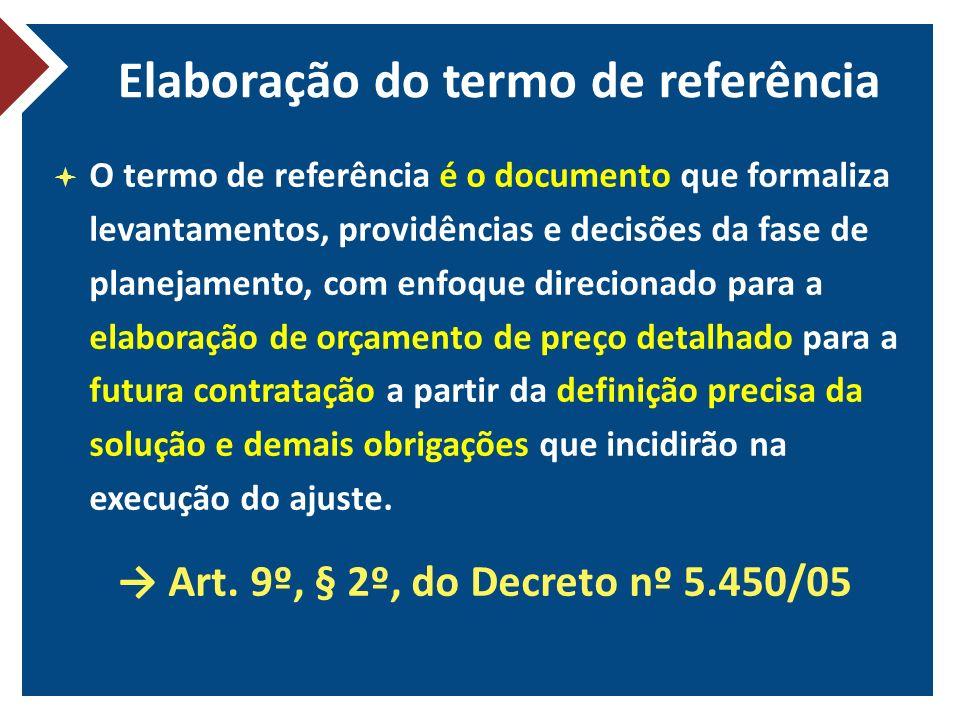 Elaboração do termo de referência O termo de referência é o documento que formaliza levantamentos, providências e decisões da fase de planejamento, co