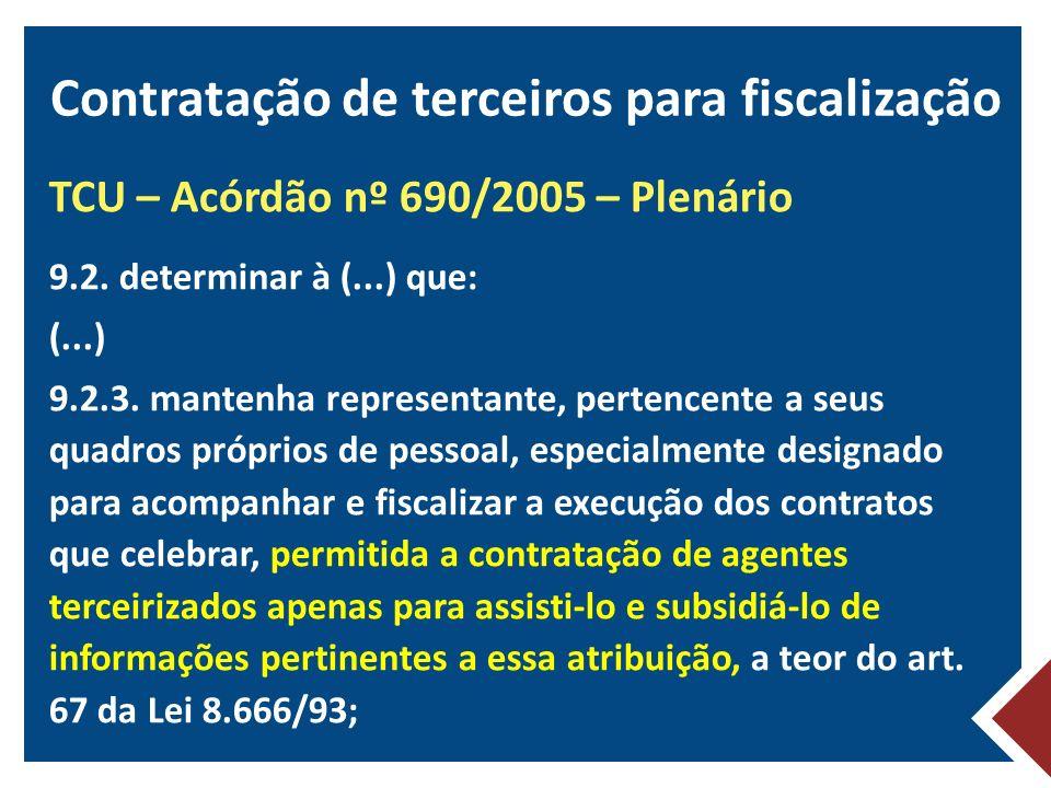 TCU – Acórdão nº 690/2005 – Plenário 9.2. determinar à (...) que: (...) 9.2.3. mantenha representante, pertencente a seus quadros próprios de pessoal,