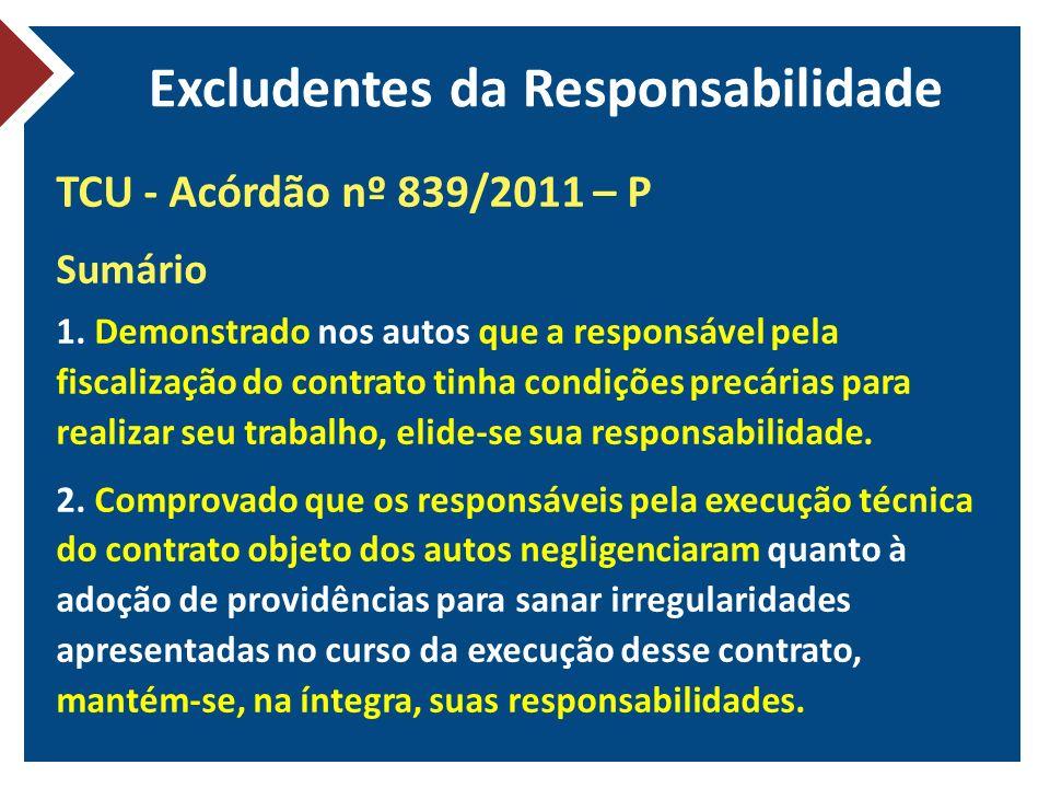 Excludentes da Responsabilidade TCU - Acórdão nº 839/2011 – P Sumário 1. Demonstrado nos autos que a responsável pela fiscalização do contrato tinha c