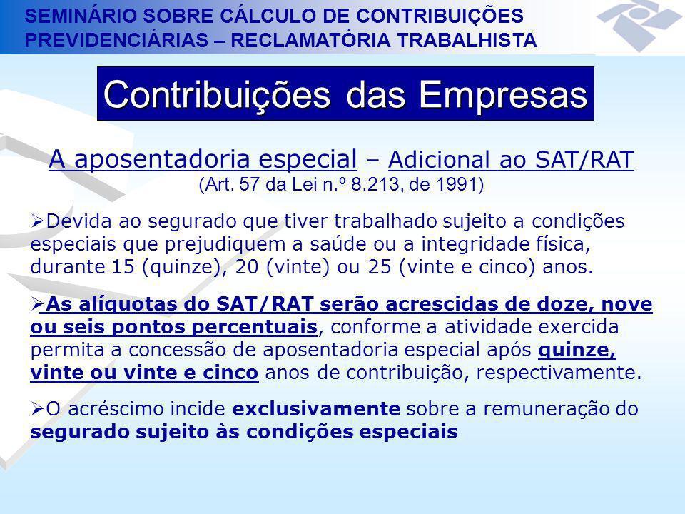SEMINÁRIO SOBRE CÁLCULO DE CONTRIBUIÇÕES PREVIDENCIÁRIAS – RECLAMATÓRIA TRABALHISTA A aposentadoria especial – Adicional ao SAT/RAT (Art. 57 da Lei n.