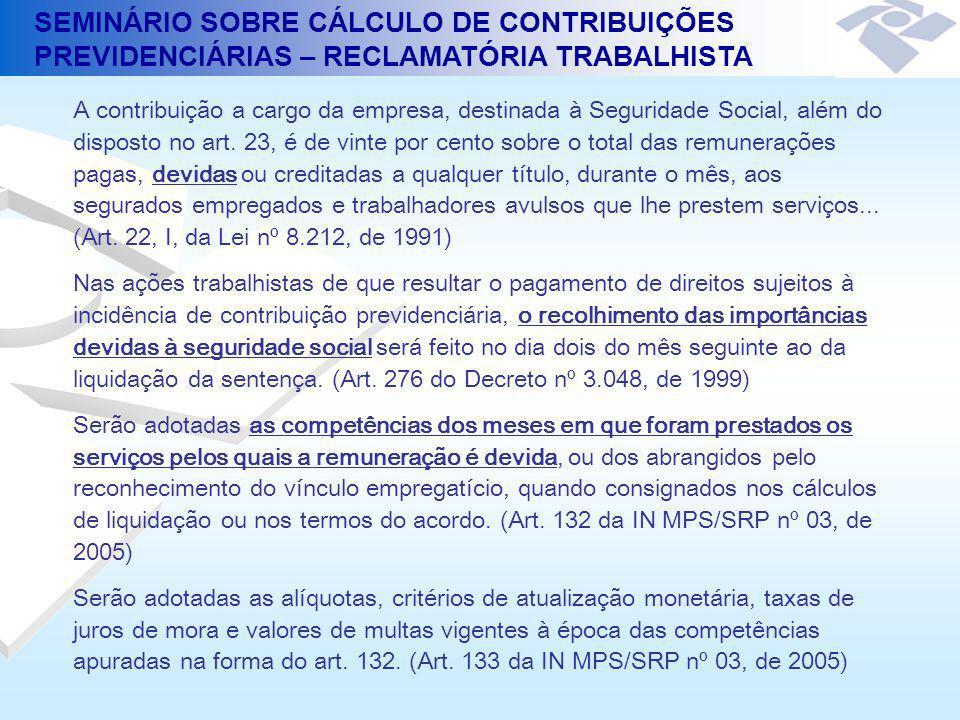 SEMINÁRIO SOBRE CÁLCULO DE CONTRIBUIÇÕES PREVIDENCIÁRIAS – RECLAMATÓRIA TRABALHISTA A contribuição a cargo da empresa, destinada à Seguridade Social,