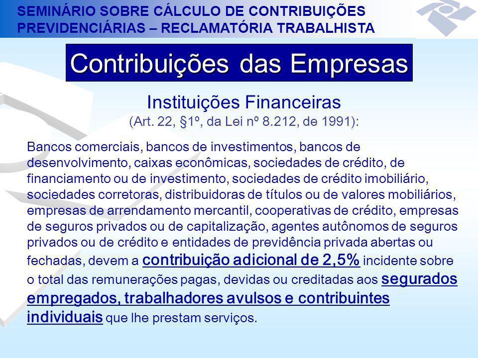 SEMINÁRIO SOBRE CÁLCULO DE CONTRIBUIÇÕES PREVIDENCIÁRIAS – RECLAMATÓRIA TRABALHISTA Instituições Financeiras (Art. 22, §1º, da Lei nº 8.212, de 1991):