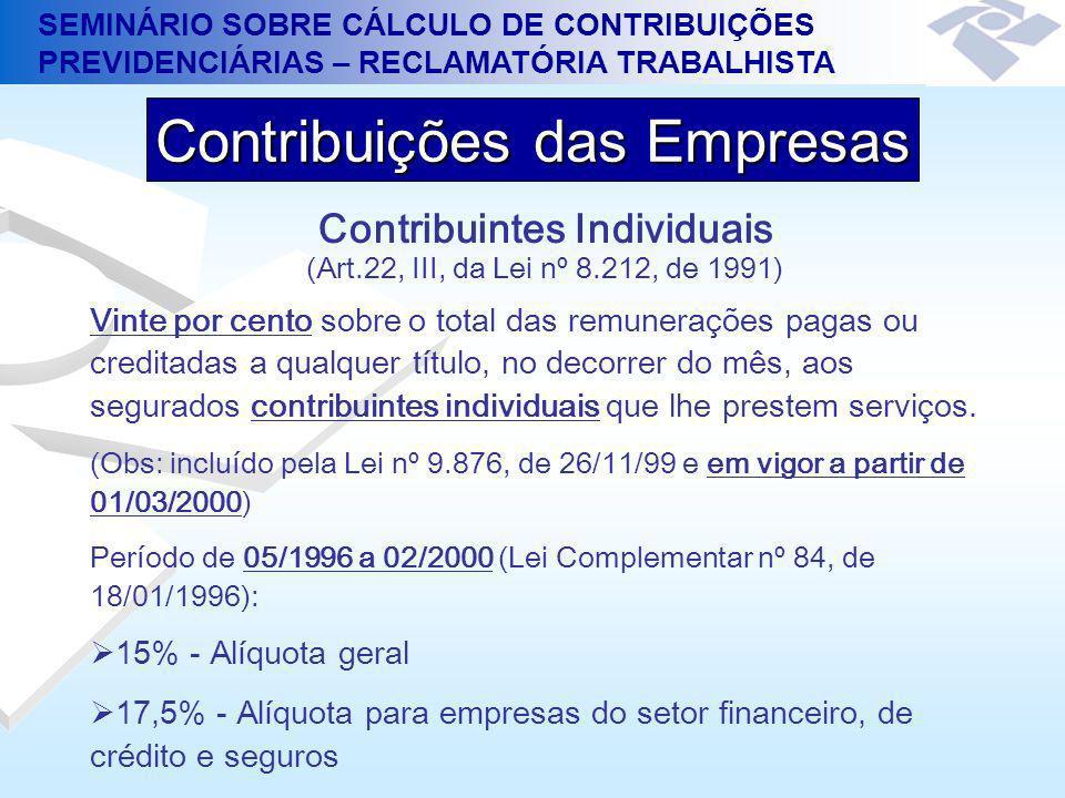 SEMINÁRIO SOBRE CÁLCULO DE CONTRIBUIÇÕES PREVIDENCIÁRIAS – RECLAMATÓRIA TRABALHISTA Contribuintes Individuais (Art.22, III, da Lei nº 8.212, de 1991)
