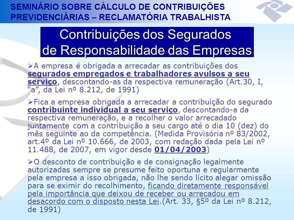 SEMINÁRIO SOBRE CÁLCULO DE CONTRIBUIÇÕES PREVIDENCIÁRIAS – RECLAMATÓRIA TRABALHISTA Contribuições dos Segurados de Responsabilidade das Empresas Base de Cálculo = Salário de Contribuição Características Totalidade dos Rendimentos (Art.