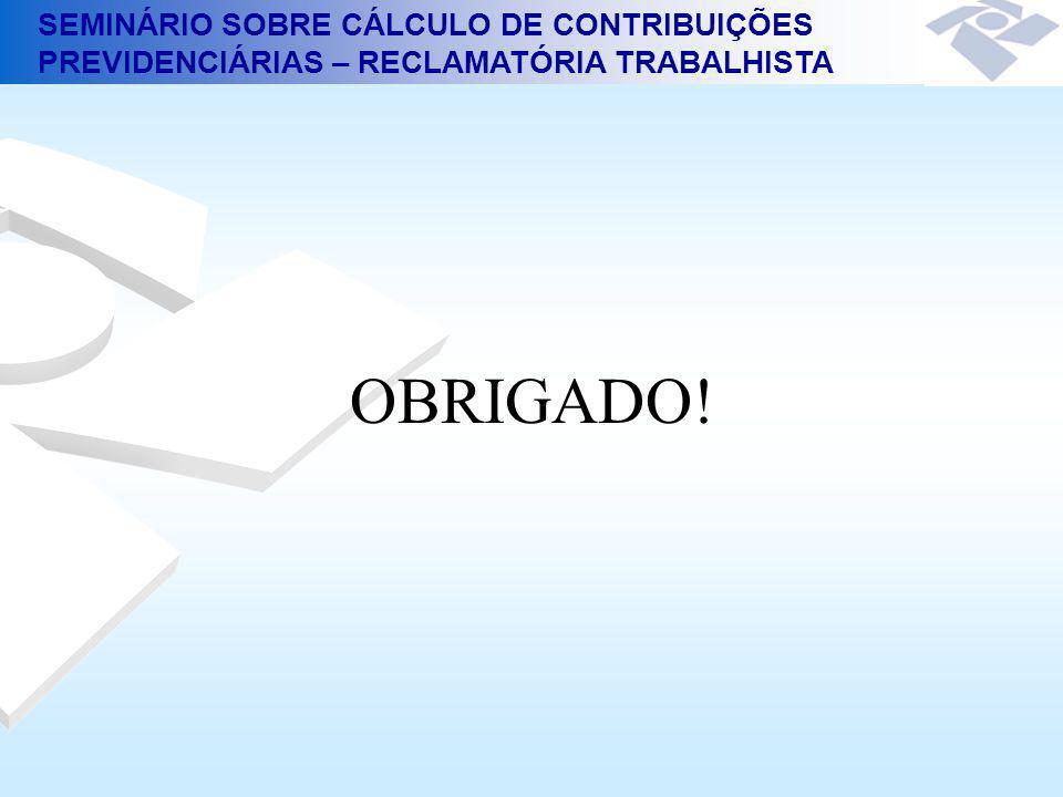 SEMINÁRIO SOBRE CÁLCULO DE CONTRIBUIÇÕES PREVIDENCIÁRIAS – RECLAMATÓRIA TRABALHISTA OBRIGADO!