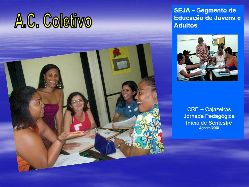 SEJA – Segmento de Educação de Jovens e Adultos CRE – Cajazeiras Jornada Pedagógica Início de Semestre Agosto/2008