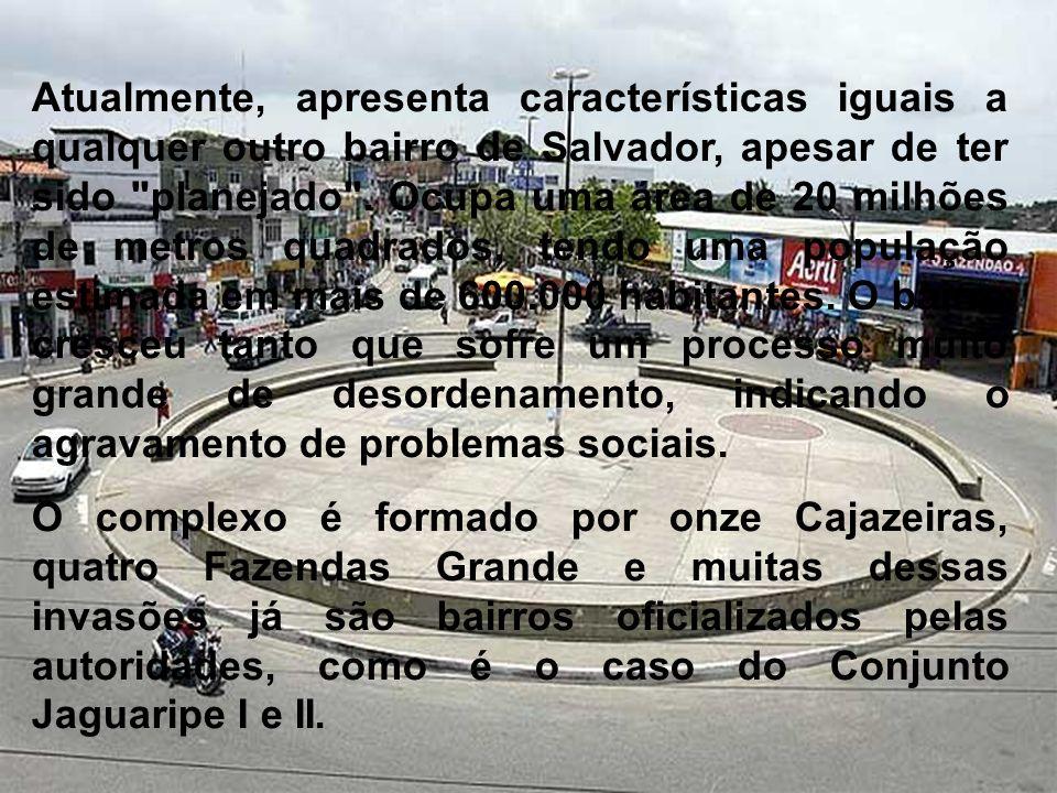 Atualmente, apresenta características iguais a qualquer outro bairro de Salvador, apesar de ter sido