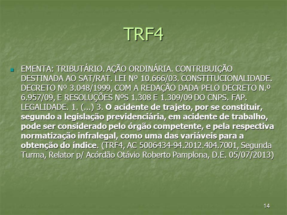 TRF4 EMENTA: TRIBUTÁRIO. AÇÃO ORDINÁRIA. CONTRIBUIÇÃO DESTINADA AO SAT/RAT. LEI Nº 10.666/03. CONSTITUCIONALIDADE. DECRETO Nº 3.048/1999, COM A REDAÇÃ