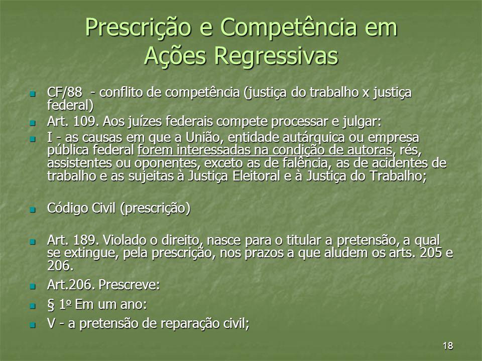 18 Prescrição e Competência em Ações Regressivas CF/88 - conflito de competência (justiça do trabalho x justiça federal) CF/88 - conflito de competênc