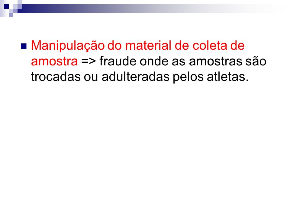 Manipulação do material de coleta de amostra => fraude onde as amostras são trocadas ou adulteradas pelos atletas.