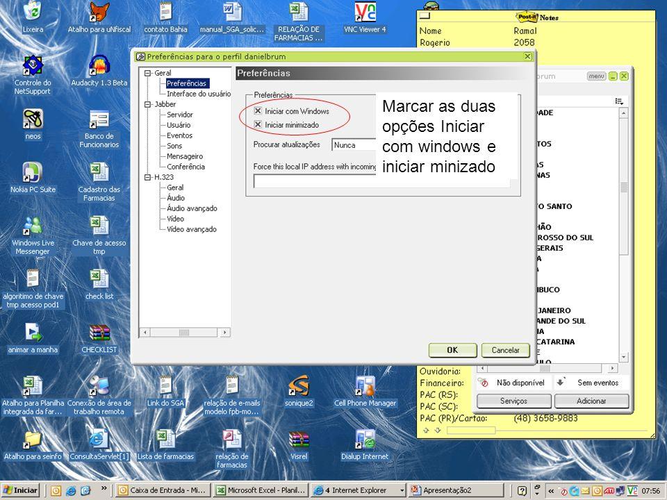 Marcar as duas opções Iniciar com windows e iniciar minizado