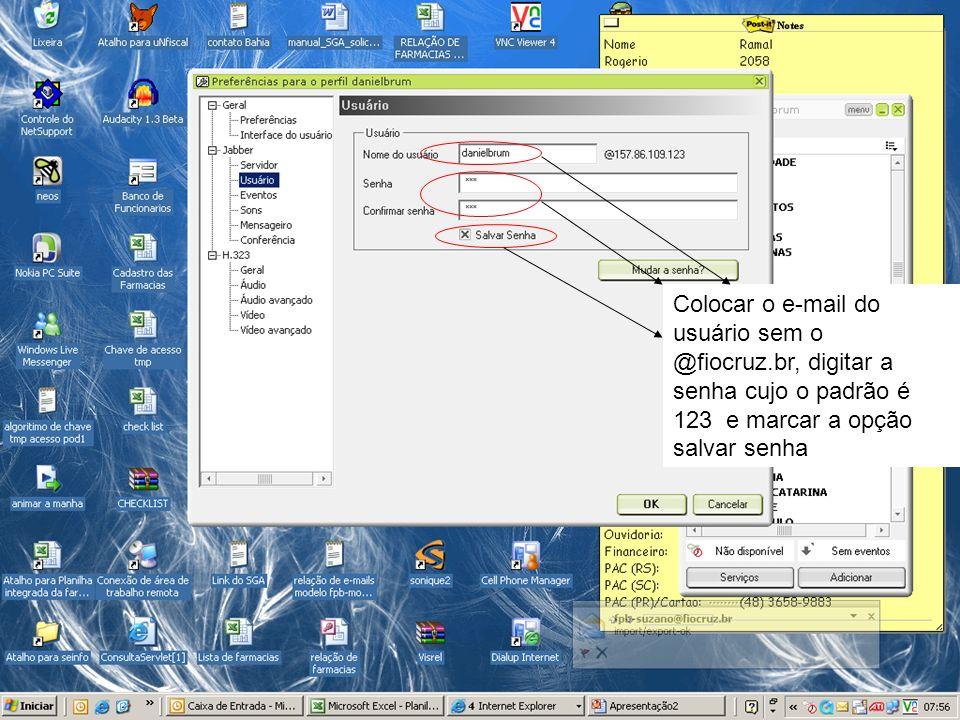 Colocar o e-mail do usuário sem o @fiocruz.br, digitar a senha cujo o padrão é 123 e marcar a opção salvar senha