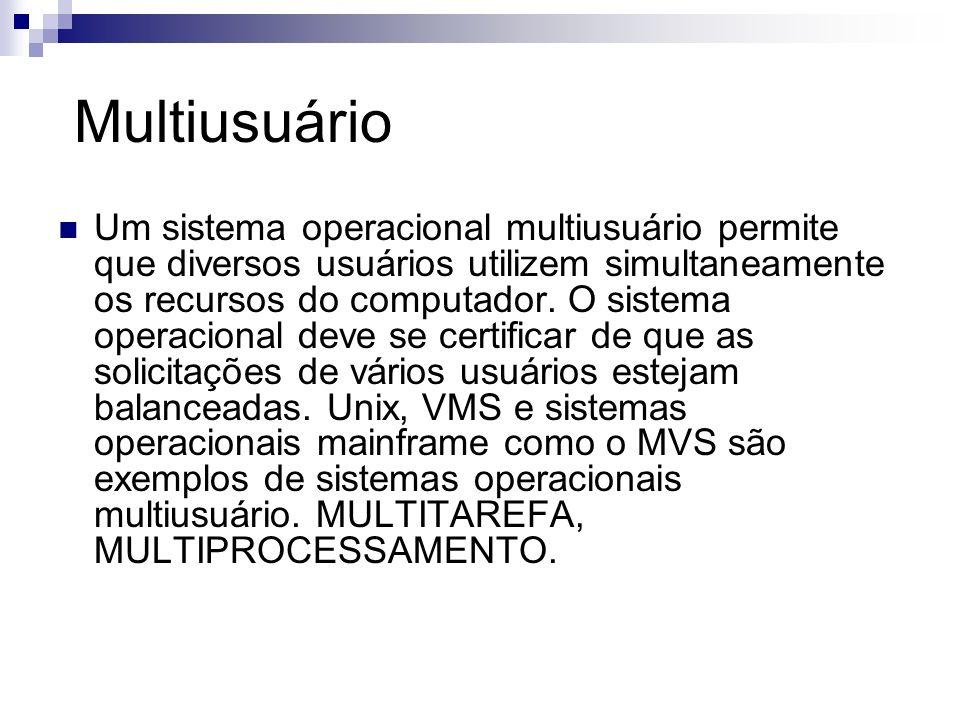 Multiusuário Um sistema operacional multiusuário permite que diversos usuários utilizem simultaneamente os recursos do computador. O sistema operacion