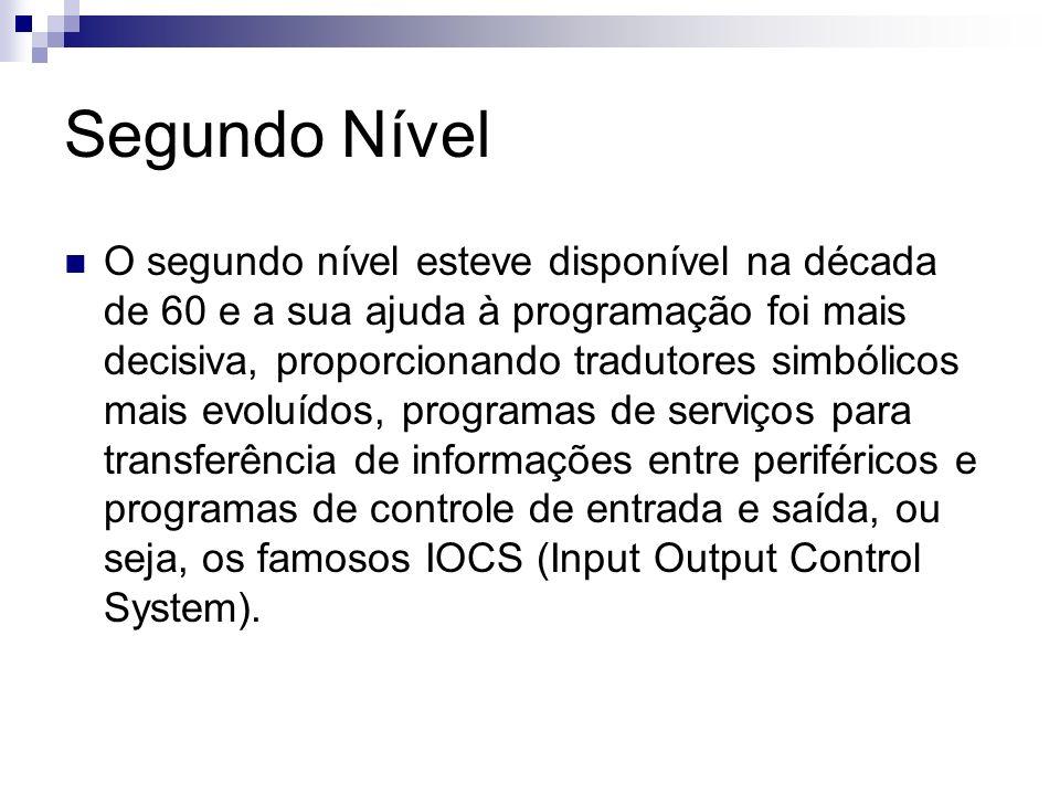 Segundo Nível O segundo nível esteve disponível na década de 60 e a sua ajuda à programação foi mais decisiva, proporcionando tradutores simbólicos ma