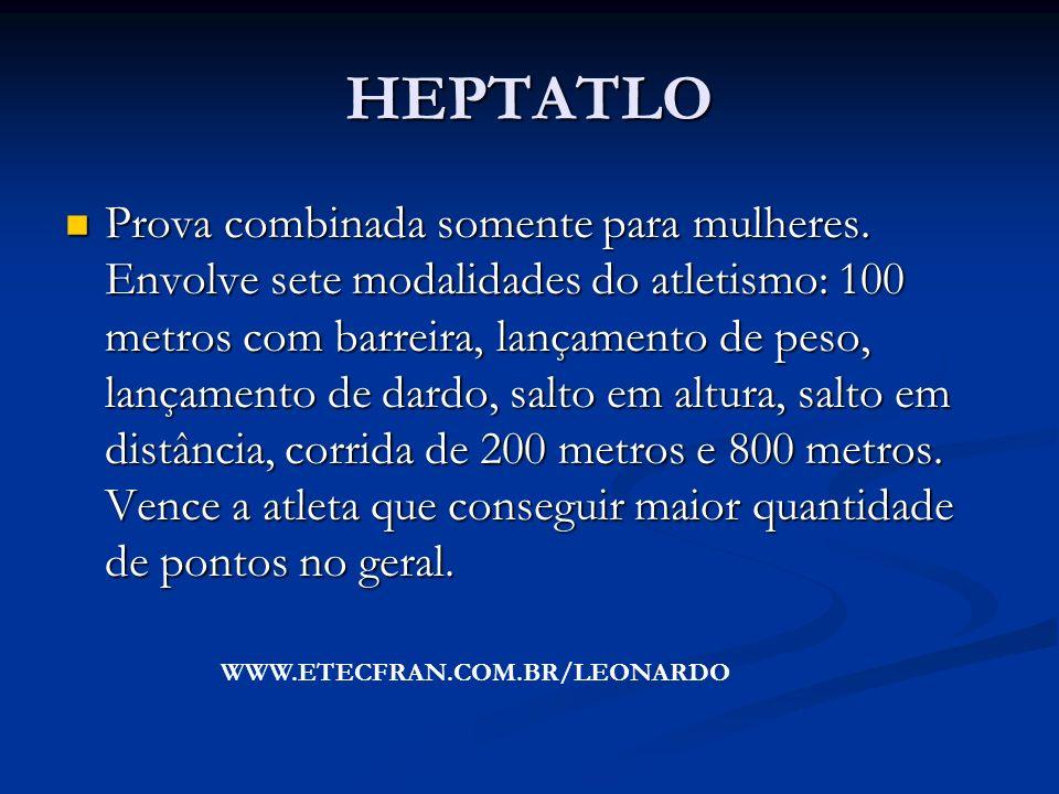 HEPTATLO Prova combinada somente para mulheres. Envolve sete modalidades do atletismo: 100 metros com barreira, lançamento de peso, lançamento de dard