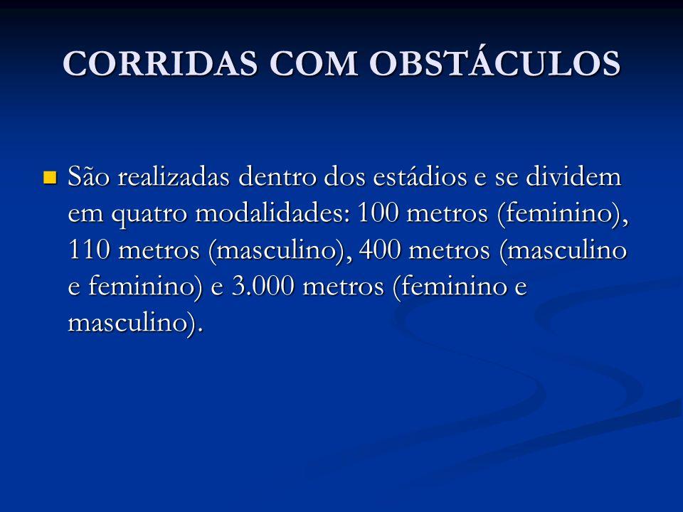 CORRIDAS COM OBSTÁCULOS São realizadas dentro dos estádios e se dividem em quatro modalidades: 100 metros (feminino), 110 metros (masculino), 400 metr