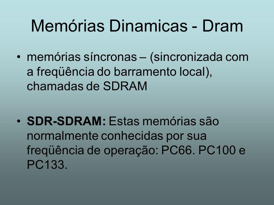 Memórias Dinamicas - Dram memórias síncronas – (sincronizada com a freqüência do barramento local), chamadas de SDRAM SDR-SDRAM: Estas memórias são no