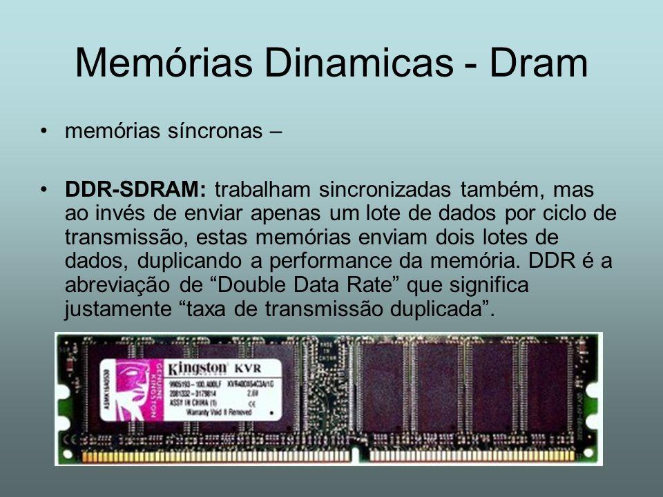 Memórias Dinamicas - Dram memórias síncronas – DDR-SDRAM: trabalham sincronizadas também, mas ao invés de enviar apenas um lote de dados por ciclo de