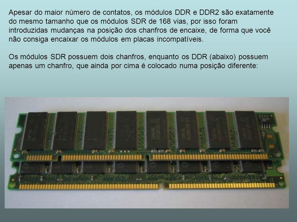 Apesar do maior número de contatos, os módulos DDR e DDR2 são exatamente do mesmo tamanho que os módulos SDR de 168 vias, por isso foram introduzidas