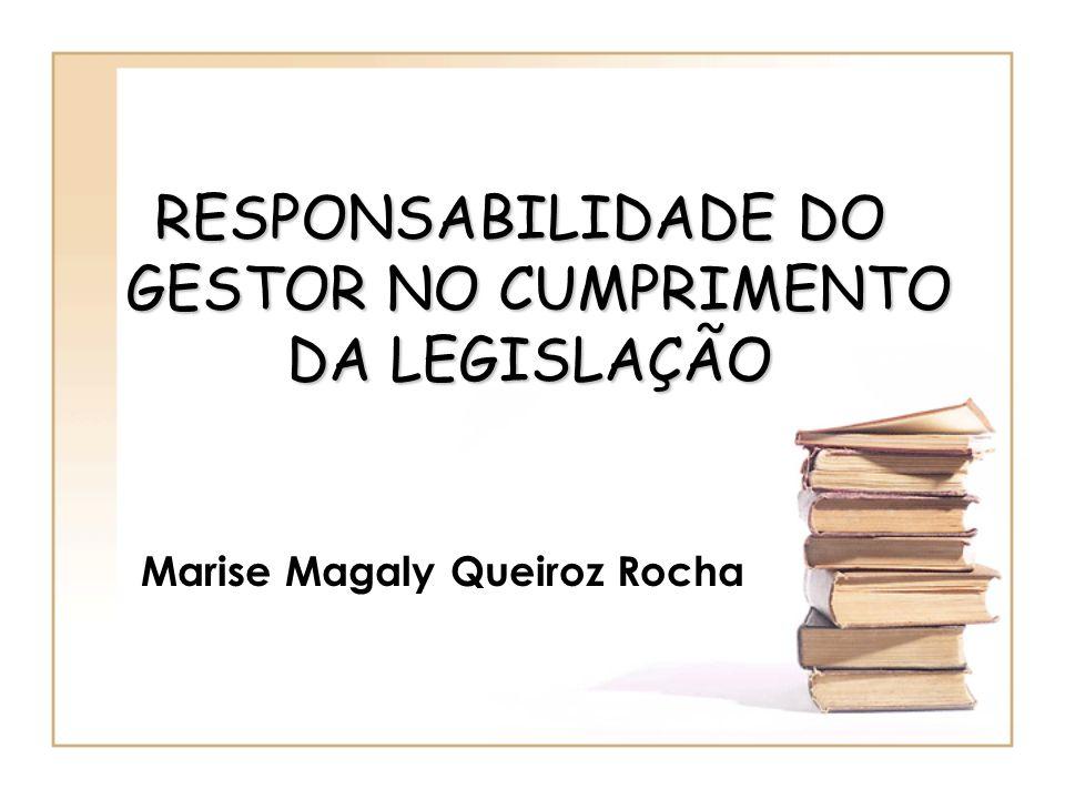 Marise Magaly Queiroz Rocha RESPONSABILIDADE DO GESTOR NO CUMPRIMENTO GESTOR NO CUMPRIMENTO DA LEGISLAÇÃO