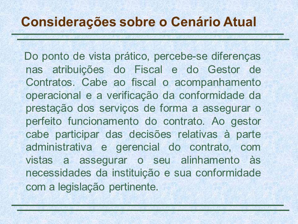 Considerações sobre o Cenário Atual Do ponto de vista prático, percebe-se diferenças nas atribuições do Fiscal e do Gestor de Contratos. Cabe ao fisca