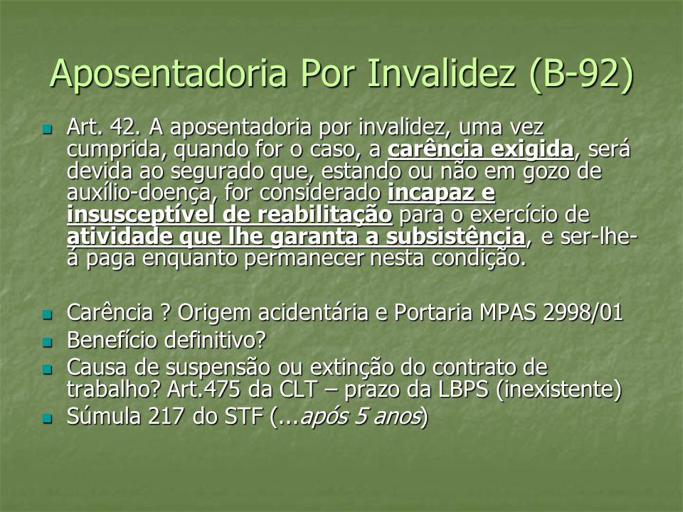 Aposentadoria Por Invalidez (B-92) Art. 42. A aposentadoria por invalidez, uma vez cumprida, quando for o caso, a carência exigida, será devida ao seg