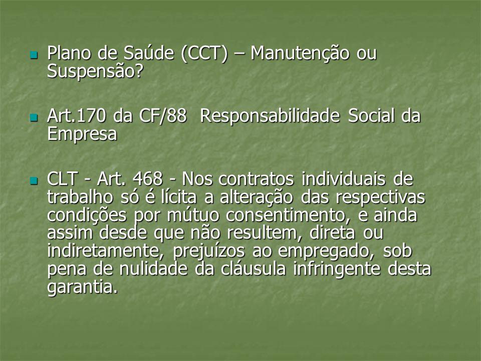 Plano de Saúde (CCT) – Manutenção ou Suspensão? Plano de Saúde (CCT) – Manutenção ou Suspensão? Art.170 da CF/88 Responsabilidade Social da Empresa Ar