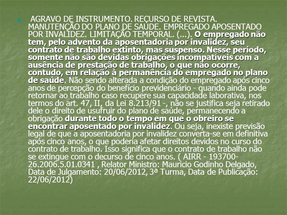 O empregado não tem, pelo advento da aposentadoria por invalidez, seu contrato de trabalho extinto, mas suspenso. Nesse período, somente não são devid