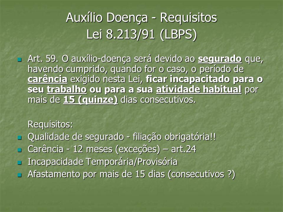 Suspensão do Contrato de Trabalho - efeitos A concessão de auxílio-doença suspende os efeitos da relação trabalhista (Lei 8.213/91, Art.