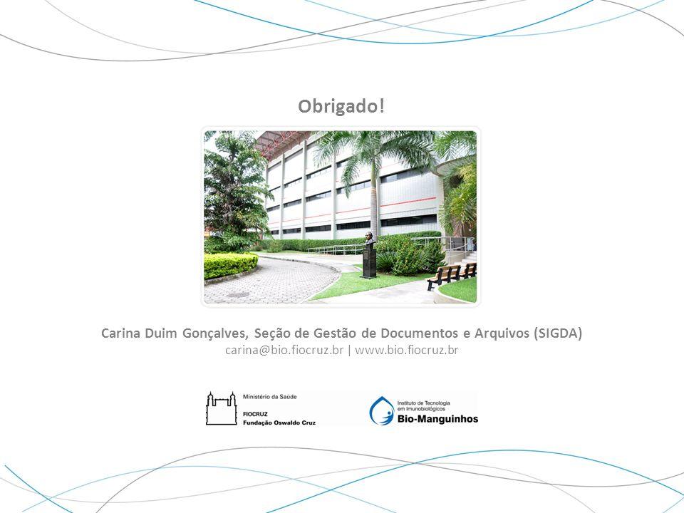 Carina Duim, SIGDA Julho, 2013 Obrigado! Carina Duim Gonçalves, Seção de Gestão de Documentos e Arquivos (SIGDA) carina@bio.fiocruz.br | www.bio.fiocr