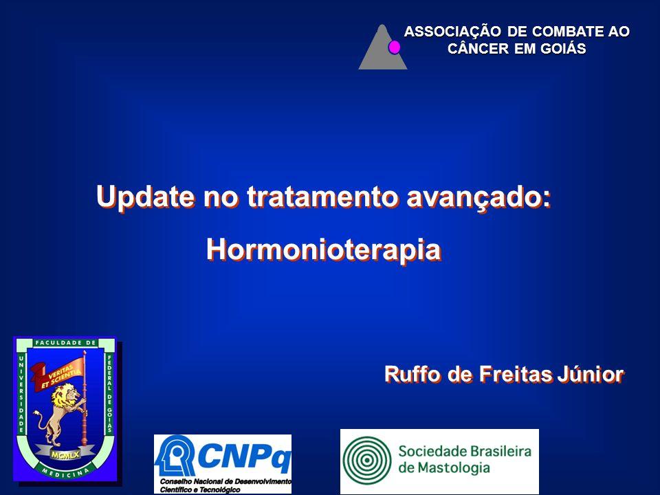 Ruffo de Freitas Júnior ASSOCIAÇÃO DE COMBATE AO CÂNCER EM GOIÁS Update no tratamento avançado: Hormonioterapia Update no tratamento avançado: Hormonioterapia
