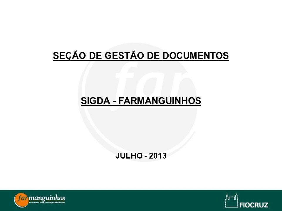 SEÇÃO DE GESTÃO DE DOCUMENTOS SIGDA - FARMANGUINHOS JULHO - 2013