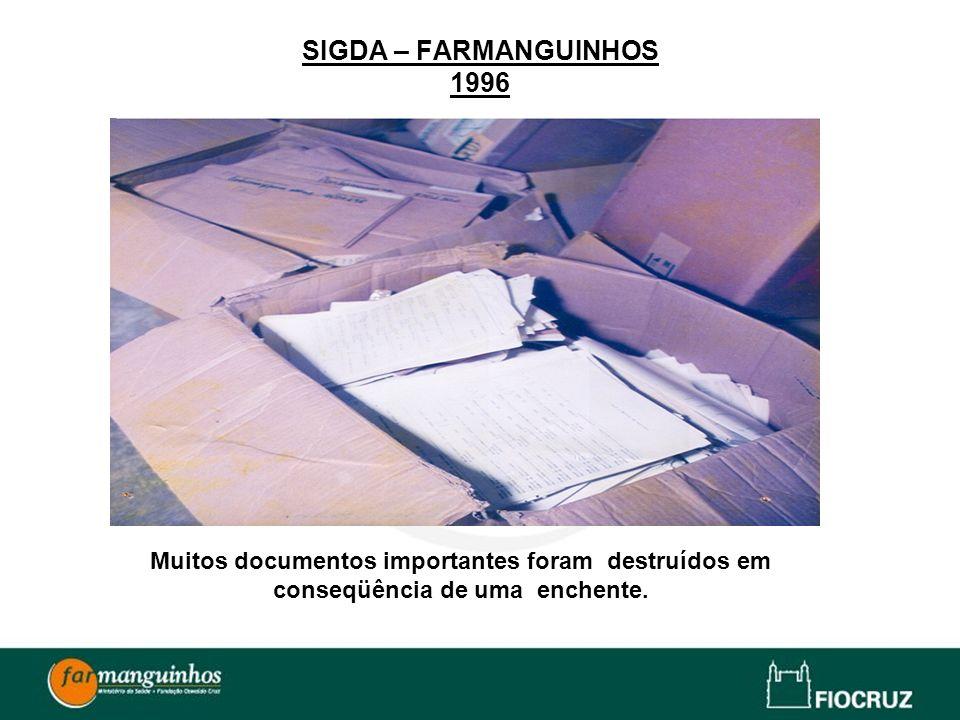SIGDA – FARMANGUINHOS 1996 Muitos documentos importantes foram destruídos em conseqüência de uma enchente.