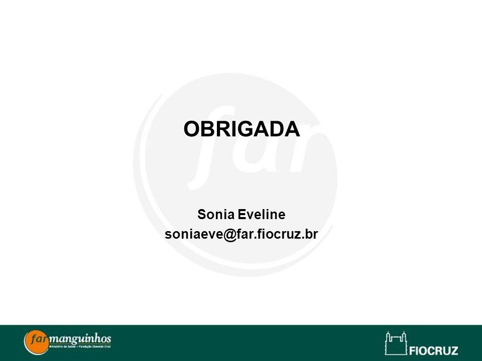 OBRIGADA Sonia Eveline soniaeve@far.fiocruz.br