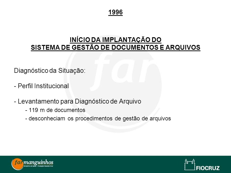 1996 INÍCIO DA IMPLANTAÇÃO DO SISTEMA DE GESTÃO DE DOCUMENTOS E ARQUIVOS Diagnóstico da Situação: - Perfil Institucional - Levantamento para Diagnósti