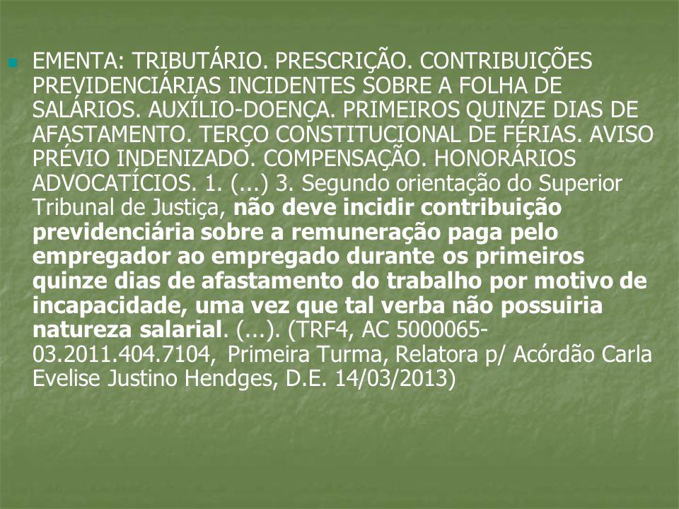 EMENTA: TRIBUTÁRIO. PRESCRIÇÃO. CONTRIBUIÇÕES PREVIDENCIÁRIAS INCIDENTES SOBRE A FOLHA DE SALÁRIOS. AUXÍLIO-DOENÇA. PRIMEIROS QUINZE DIAS DE AFASTAMEN