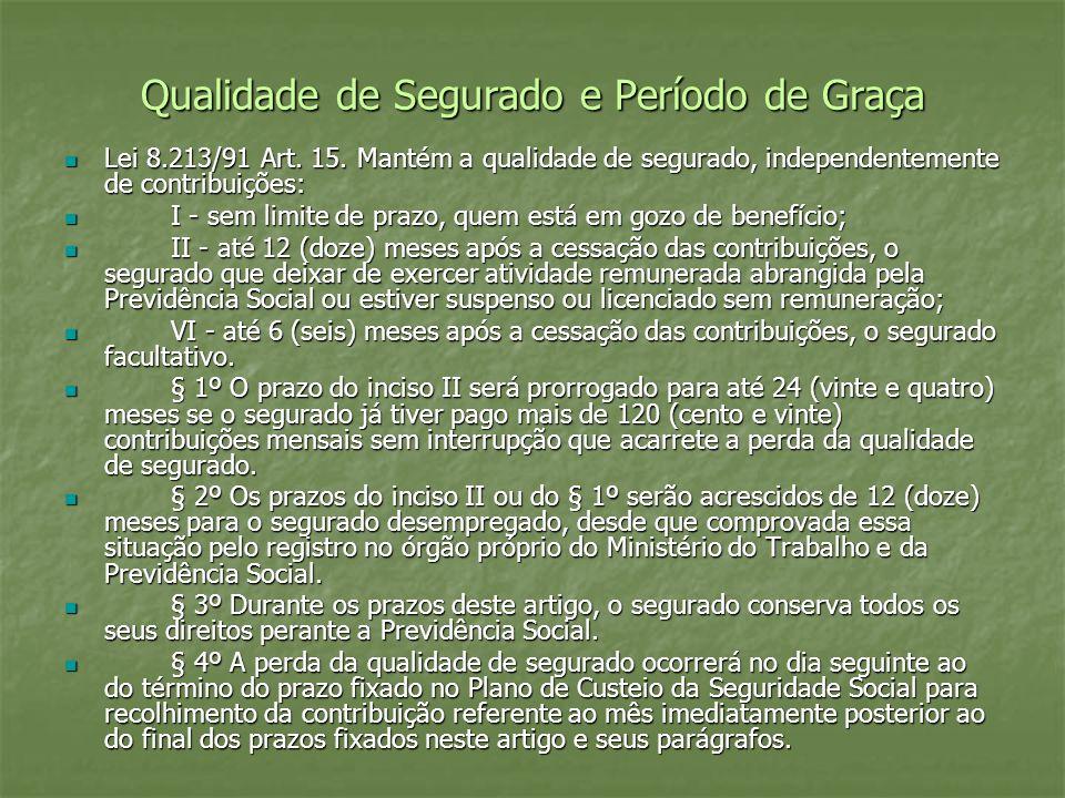 Qualidade de Segurado e Período de Graça Lei 8.213/91 Art. 15. Mantém a qualidade de segurado, independentemente de contribuições: Lei 8.213/91 Art. 1
