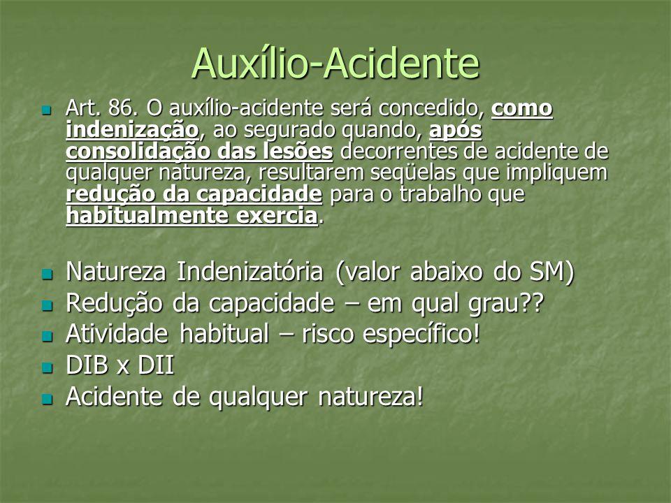 Auxílio-Acidente Art. 86. O auxílio-acidente será concedido, como indenização, ao segurado quando, após consolidação das lesões decorrentes de acident