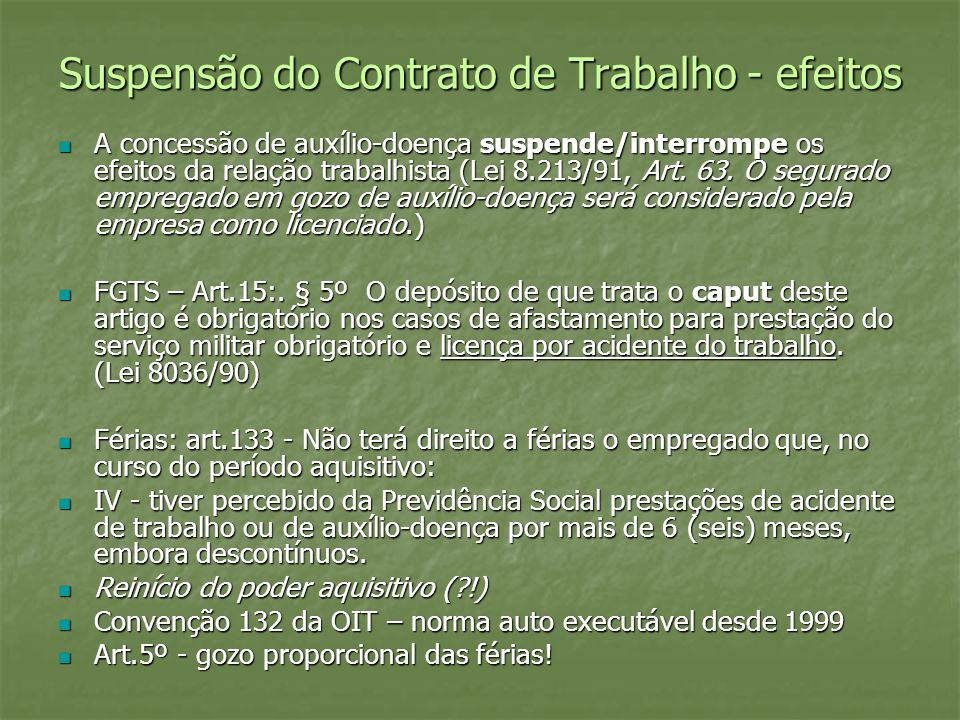 Suspensão do Contrato de Trabalho - efeitos A concessão de auxílio-doença suspende/interrompe os efeitos da relação trabalhista (Lei 8.213/91, Art. 63