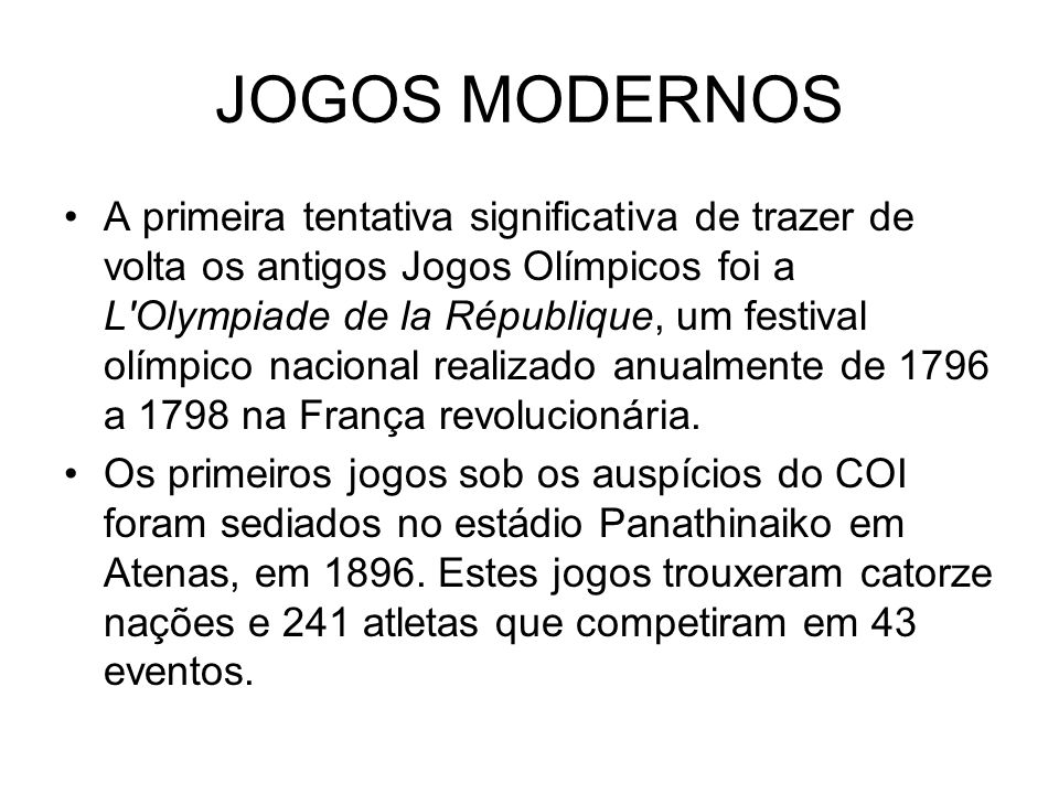 JOGOS MODERNOS A primeira tentativa significativa de trazer de volta os antigos Jogos Olímpicos foi a L'Olympiade de la République, um festival olímpi