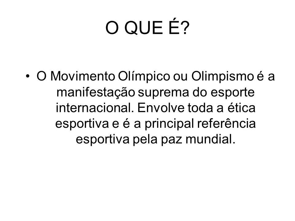 O QUE É? O Movimento Olímpico ou Olimpismo é a manifestação suprema do esporte internacional. Envolve toda a ética esportiva e é a principal referênci