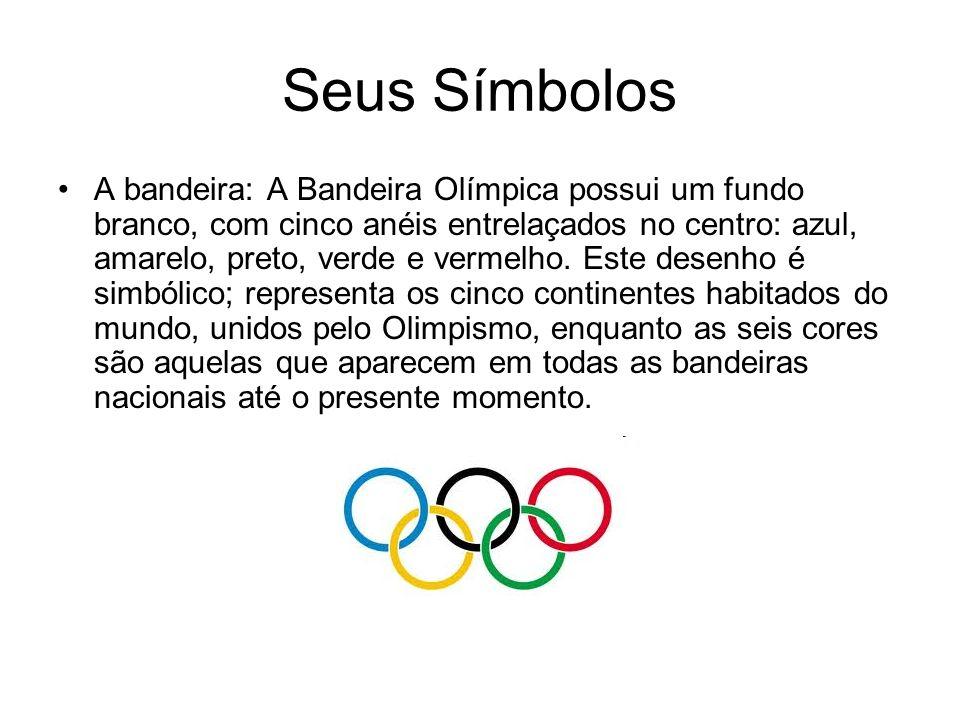 Seus Símbolos A bandeira: A Bandeira Olímpica possui um fundo branco, com cinco anéis entrelaçados no centro: azul, amarelo, preto, verde e vermelho.