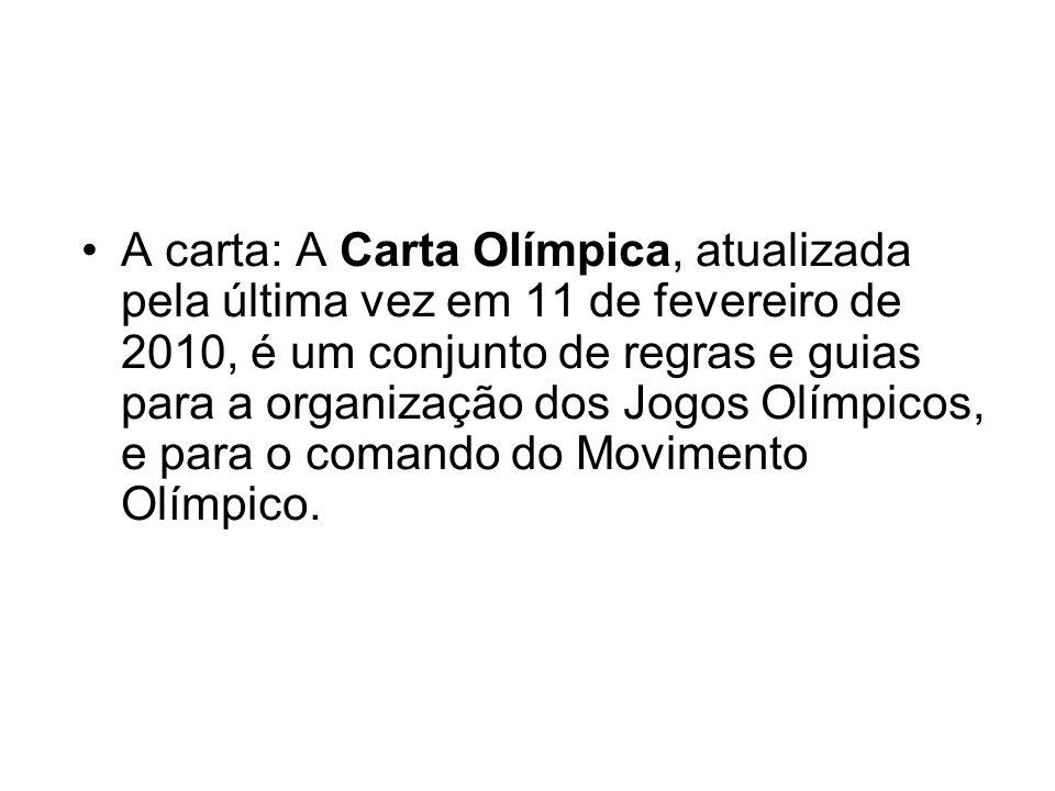 A carta: A Carta Olímpica, atualizada pela última vez em 11 de fevereiro de 2010, é um conjunto de regras e guias para a organização dos Jogos Olímpic