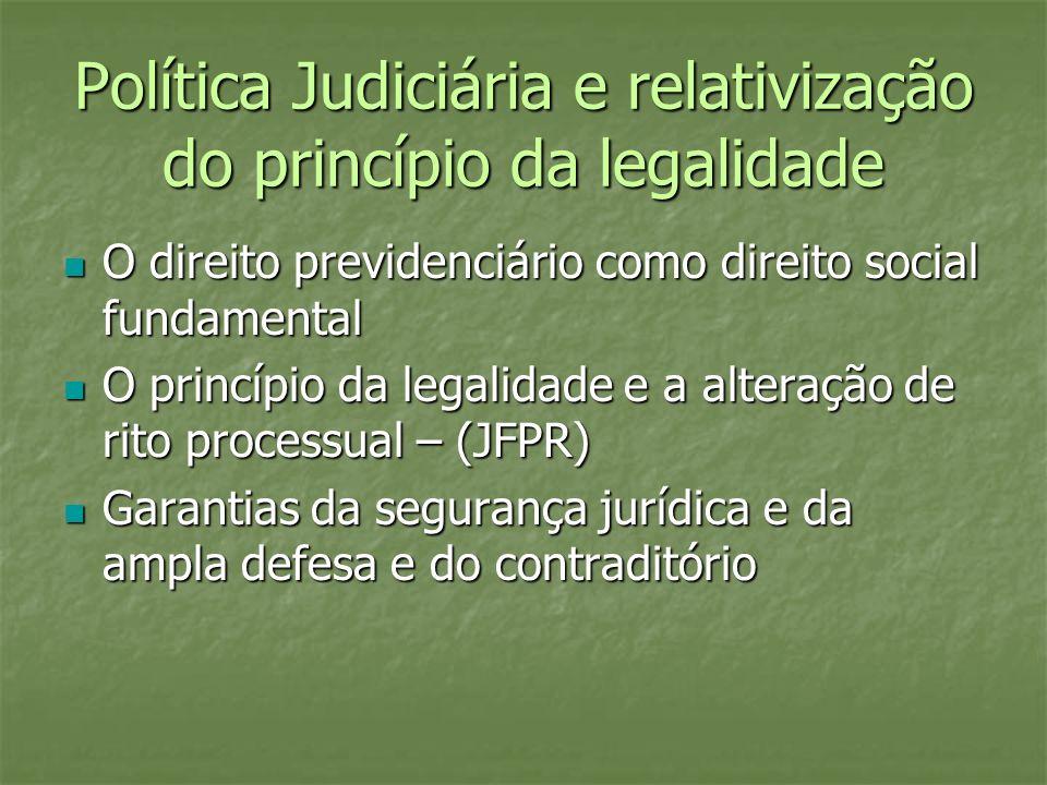 Política Judiciária e relativização do princípio da legalidade O direito previdenciário como direito social fundamental O direito previdenciário como